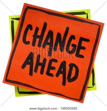 change ahead warning, reminder or advice, - handwriting in black ink on an isolated sticky note