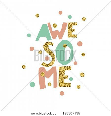 Golden Awesome quote print in  raster Golden glitter letters and golden chaotic dots.