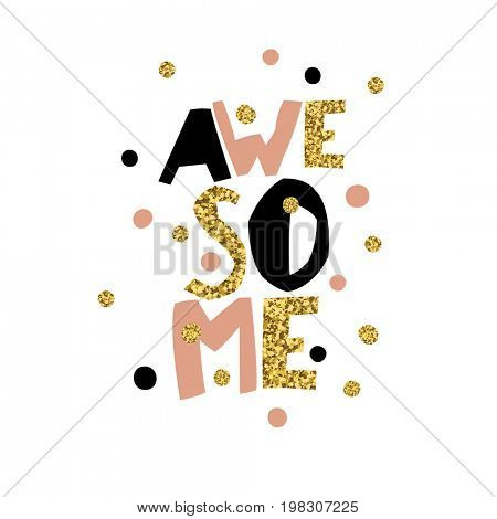 Golden Awesome quote print in  raster . Golden glitter letters and golden chaotic dots.