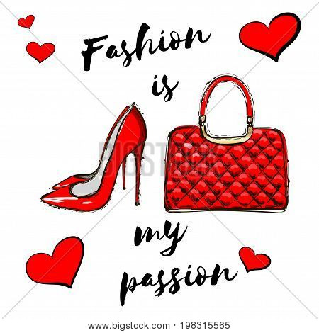 Fashion is my passion. Hand drawing red bag and shoes red hearts Creative original fancy illustration card. Girlish t shirt design with lettering composition
