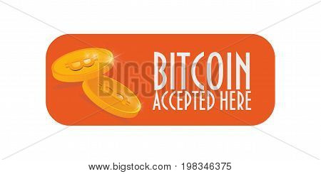 Bitcoin Accepted Here sign with gold coins and bit coin cryptocurrency or crypto currency symbol.