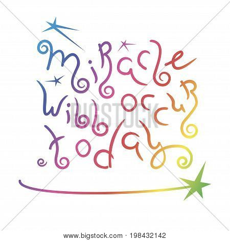 Miracle will occur today lettering. Stylized phrase isolated on white background. Quote. Hand-painted inscription. Calligraphy poster, typography. Vector illustration eps10