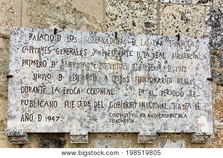 SANTO DOMINGO DOMINICAN REPUBLIC - MARCH 24 2017: Historical plaque at the Museo de las Casas Reales (Museum of the Royal House) formerly Palace of the Governors. Built in 1512 functioned as Government Headquarters until 1947.