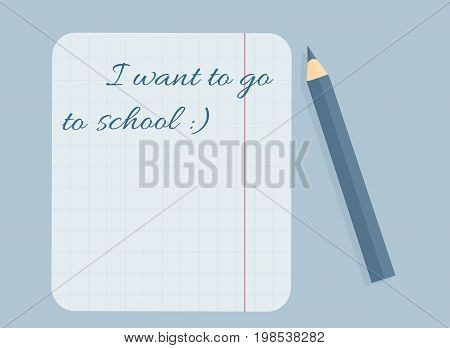 Stationery: A sheet in the box with caption `I want to go to school`. A blue pencil. Vector illustration