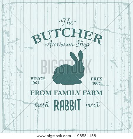 Butcher American Shop label design with Rabbit. Farm animal vintage logo textured template. Retro styled animal silhouette of Rabbit. Can be used for typography banners, advertising