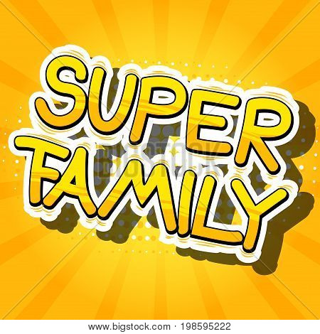 Super Family - Comic book style phrase on abstract background.