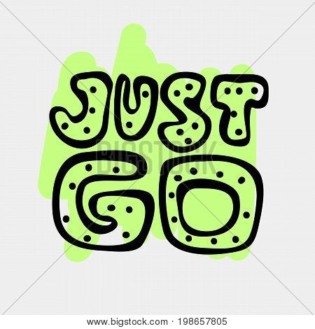 Text traveling slogan lettering. Just go. Can be used on banners, cards.