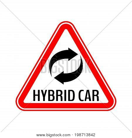 Hybrid car caution sticker. Save energy automobile warning sign. Recycle icon in red triangle to a vehicle glass. Vector illustration.