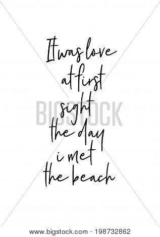 Hand drawn holiday lettering. Ink illustration. Modern brush calligraphy. Isolated on white background. It was love at first sight the day i met the beach.
