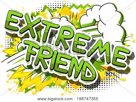 Extreme Friend - Comic book style phrase on abstract background.