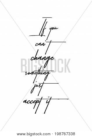 Hand drawn holiday lettering. Ink illustration. Modern brush calligraphy. Isolated on white background. If you can't change something just accept it.