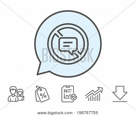 Stop talking line icon. Chat Message or SMS sign. Closed Communication symbol. Report, Sale Coupons and Chart line signs. Download, Group icons. Editable stroke. Vector