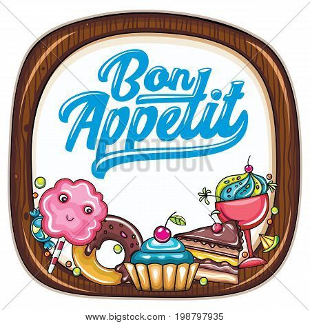 Vector food frame. Kitchen wooden chopping board. Bon appetit lettering. Desserts and sweets: candies cupcake chocolate cake whipped cream and doughnut. Cook template for cafe food court banners