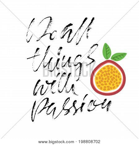 Do all things with passion. Calligraphy quote print. Vector illustration. Lettering motivation phrase. Do all with passion