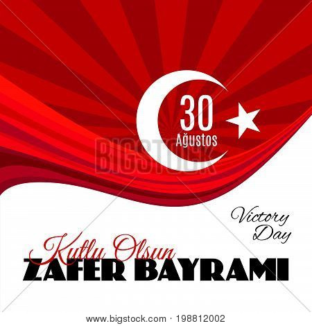 Turkey holiday Zafer Bayrami 30 Agustos Translation from Turkish: The Victory Day of 30 August. Vector banner or placard with abstract Turkey flag on background