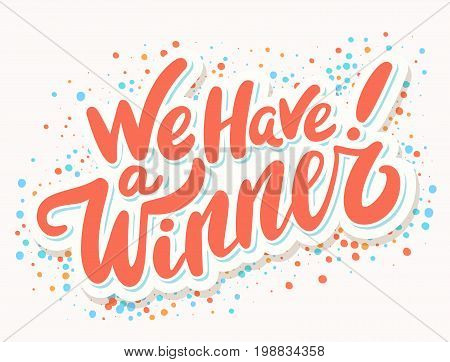 We have a Winner. Hand lettering. Vector hand drawn illustration.