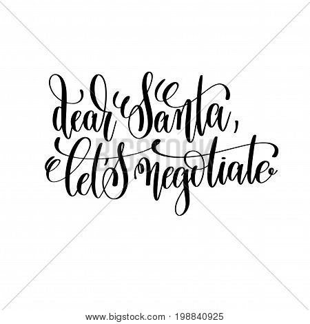 dear santa let's negotiate hand lettering inscription to winter holiday greeting card, Christmas banner calligraphy text quote, vector illustration
