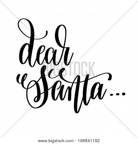 dear santa hand lettering inscription to winter holiday greeting card, Christmas banner calligraphy text quote, vector illustration