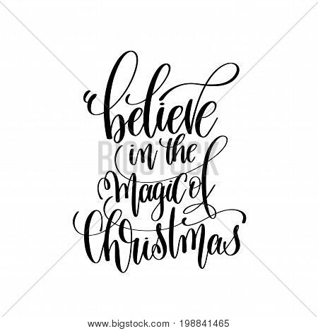 believe in the magic of christmas hand lettering inscription to winter holiday greeting card, Christmas banner calligraphy text quote, vector illustration
