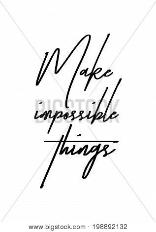 Hand drawn holiday lettering. Ink illustration. Modern brush calligraphy. Isolated on white background. Make impossible things.