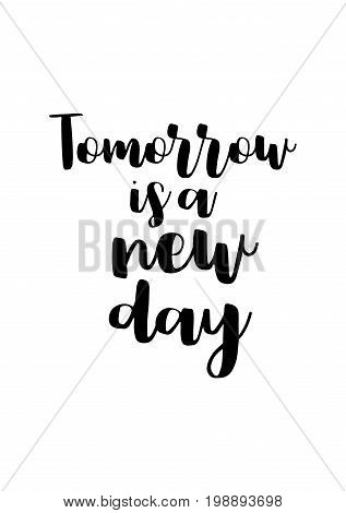 Hand drawn holiday lettering. Ink illustration. Modern brush calligraphy. Isolated on white background. Tomorrow is a new day.