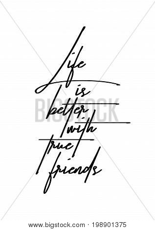 Hand drawn holiday lettering. Ink illustration. Modern brush calligraphy. Isolated on white background. Life is better with true friends.
