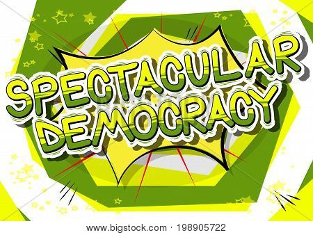 Spectacular Democracy - Comic book style phrase on abstract background.
