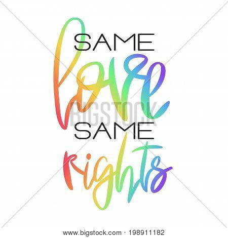Conceptual poster with rainbow hand lettering. Colorful handwritten phrase Same Love Same Rights isolated on white. Vector typographic element. Romantic illustration for Valentines day, wedding