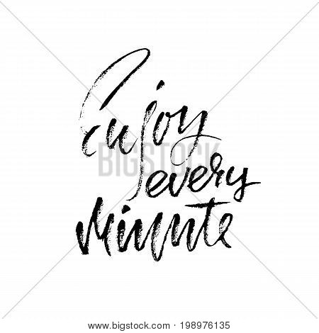 Enjoy every minute. Inspirational and motivational quote. Hand painted brush lettering. Handwritten lettering