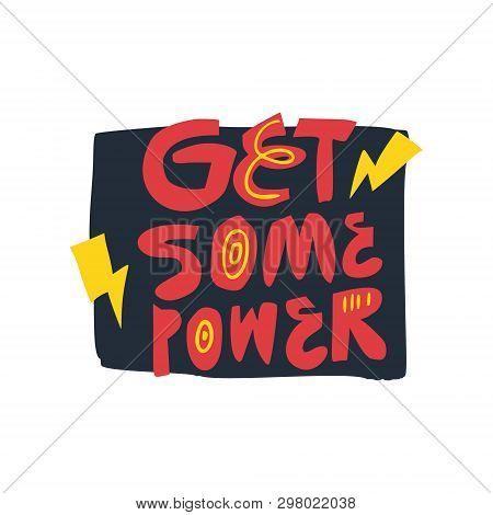Get Some Power Hand Drawn Flat Vector Lettering. Inspirational Handwritten Slogan. Motivational Quot
