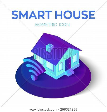 Smart Home. 3d Isometric Smart Home Icon. House Icon With Wi-fi Sign. Remote Home Control System. In