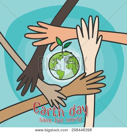 Happy Earth Day , Save The World Concept. Hands Of People Of Different Nationalities Working Togethe