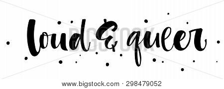 Loud And Queer. Gay Pride Isolated Simple Black Calligraphy Phrase With Dots Decor.