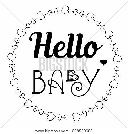 Hand Drawn Lettering Hello Baby And Cute Wreath For Baby Shower Print, Card, Poster, Decor. Vector I