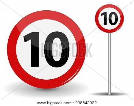 Round Red Road Sign Speed Limit 10 Kilometers Per Hour.  Illustration.