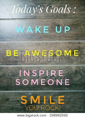 Inspirational Motivational Quote - Today Goals ; Wake Up, Be Awesome, Inspire Someone, Smile, You Ro