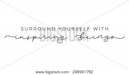 Surround Yourself With Inspiring Beings Inspirational Lettering Inscription Isolated On White Backgr
