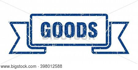 Goods Ribbon. Goods Grunge Band Sign. Goods Banner