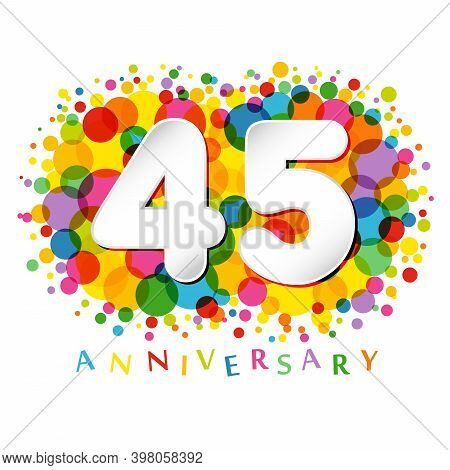 45 Th Anniversary Numbers. 45 Years Old Coloured Congrats. Cute Congratulation Concept. Isolated Abs