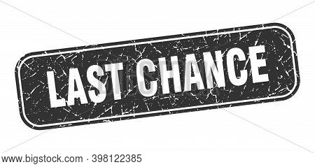 Last Chance Stamp. Last Chance Square Grungy Black Sign.