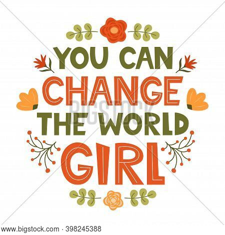 You Can Change The World Girl. Cute Hand Drawing Motivation Lettering Phrase For T-shirts, Poster, C