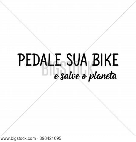 Brazilian Lettering. Translation From Portuguese - Ride Your Bike And Save The Planet. Modern Vector