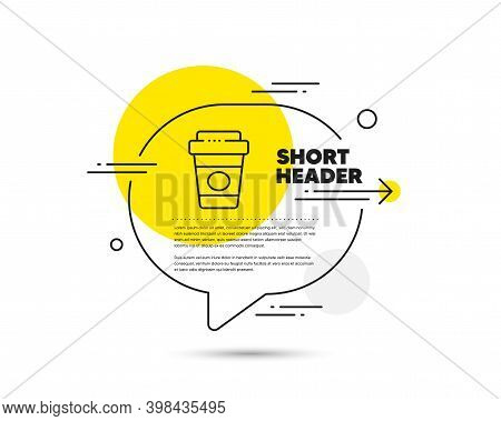 Takeaway Coffee Line Icon. Speech Bubble Vector Concept. Hot Latte Cup Sign. Tea Drink Mug Symbol. T