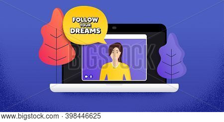 Follow Your Dreams Motivation Quote. Video Call Conference. Remote Work Banner. Motivational Slogan.
