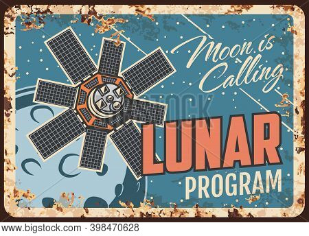 Lunar Program Vector Rusty Metal Plate, Satellite Fly On Moon Orbit Vintage Rust Tin Sign. Galaxy Tr