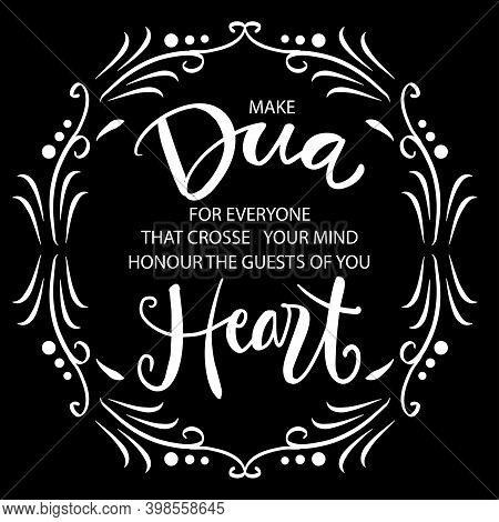 Make Dua For Everyone That Crosses Your Mind, Honour The Guests Of Your Heart. Quote Quran.