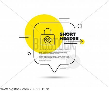 Lock With Check Line Icon. Speech Bubble Vector Concept. Private Locker Sign. Password Encryption Sy
