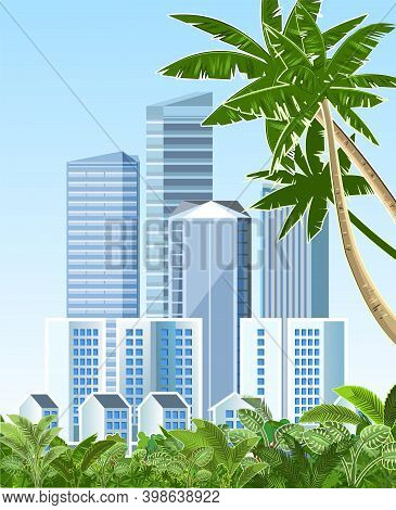 Southern City. Cityscape With Palms And Sky. View From The Jungle. High-rise Buildings, Skyscrapers