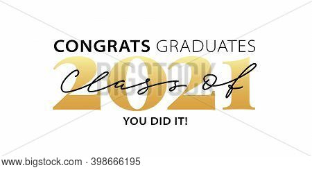 Class Of 2021. Congrats Graduates. You Did It. Lettering Graduation Logo. Modern Calligraphy. Vector