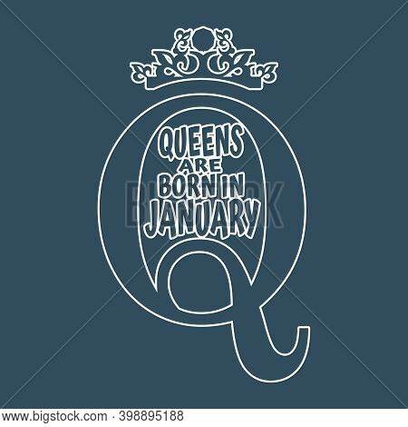 Vintage Queen Crown Silhouette. Royal Emblem With Q Letter. Queens Are Born In January Text. Motivat